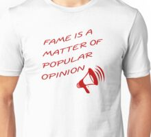 Fame Is A Matter of Popular Opinion Unisex T-Shirt