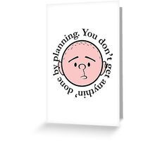 You don't get anythin' done by planning - Pilkology Greeting Card