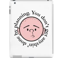 You don't get anythin' done by planning - Pilkology iPad Case/Skin