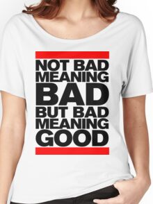 Bad Meaning Good Women's Relaxed Fit T-Shirt