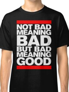 Bad Meaning Good Classic T-Shirt