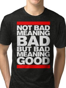 Bad Meaning Good Tri-blend T-Shirt