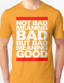 Bad Meaning Good Unisex T-Shirt