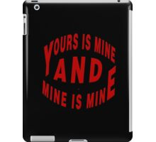 Yours And Mine Is Mine iPad Case/Skin