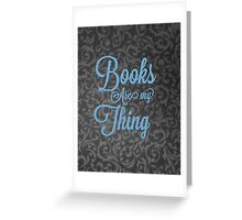 Books Are My Thing Greeting Card