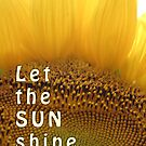 Let the sun shine in (sunflower) by jeliza