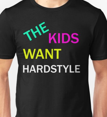 the kids want hardstyle Unisex T-Shirt