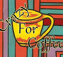 Crazy For Coffee by Kathleen   Sartoris