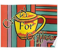 Crazy For Coffee Poster
