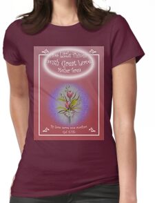 """Tulip Posie T-Shirt """"Do Little Things with Great Love"""" Gal 5:13b Womens Fitted T-Shirt"""