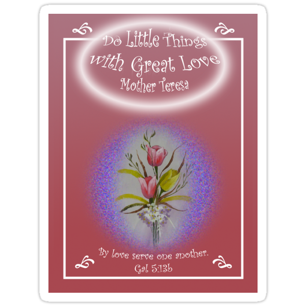 "Tulip Posie T-Shirt ""Do Little Things with Great Love"" Gal 5:13b by Phil413Jay"