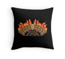 Bridgeburners first in last out with a burning bridge Throw Pillow