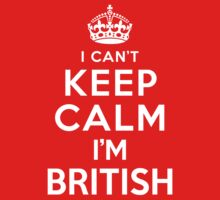 I Can't Keep Calm I'm British by deepdesigns