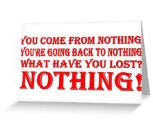 You Come From Nothing T Shirts, Stickers and Other Gifts Monty Python's Greeting Card