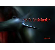IT IS FINISHED Photographic Print