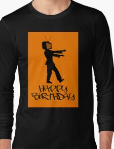 Zombie TV Guy Happy Birthday Greeting Card by Chillee Wilson Long Sleeve T-Shirt