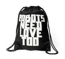 Robots Need Love Too by Chillee Wilson Drawstring Bag