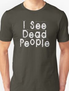 I See Dead People by Chillee Wilson Unisex T-Shirt