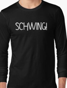 Schwing! by Chillee Wilson Long Sleeve T-Shirt