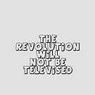The Revolution Will Not Be Televised by Chillee Wilson by ChilleeWilson