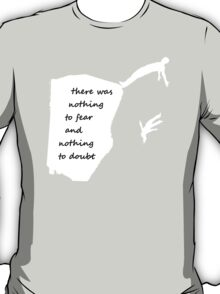 """There was nothing to fear and nothing to doubt"" - Radiohead - light T-Shirt"