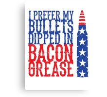 Bullets Dipped in Bacon Grease  Canvas Print