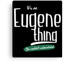 """It's a Eugene Thing, You Wouldn't Understand""#960099 Canvas Print"