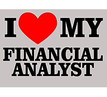 I LOVE MY FINANCIAL ANALYST Photographic Print