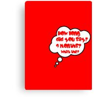 Pregnancy Message from Baby - HOW LONG DID YOU SAY? 9 MONTHS? WHAT THE? by Bubble-Tees.com Canvas Print