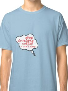 Pregnancy Message from Baby - STOP DRINKING COFFEE, I CAN'T SLEEP by Bubble-Tees.com Classic T-Shirt