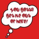 Pregnancy Message from Baby - YOU GOTTA GET ME OUT OF HERE! by Bubble-Tees.com by Bubble-Tees