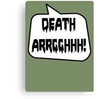 DEATH ARRGGHHH! by Bubble-Tees.com Canvas Print
