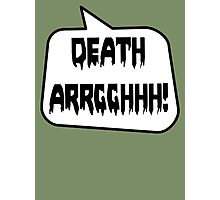 DEATH ARRGGHHH! by Bubble-Tees.com Photographic Print