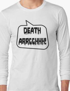 DEATH ARRGGHHH! by Bubble-Tees.com Long Sleeve T-Shirt