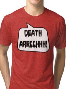 DEATH ARRGGHHH! by Bubble-Tees.com Tri-blend T-Shirt
