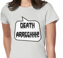 DEATH ARRGGHHH! by Bubble-Tees.com Womens Fitted T-Shirt