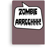 ZOMBIE ARRGGHHH! by Bubble-Tees.com Canvas Print