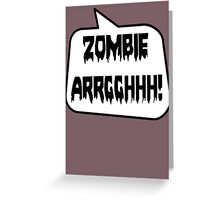 ZOMBIE ARRGGHHH! by Bubble-Tees.com Greeting Card