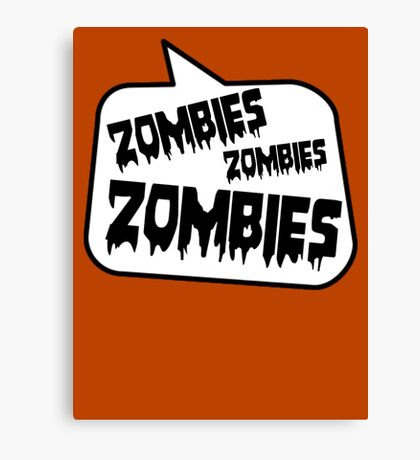 ZOMBIES ZOMBIES ZOMBIES by Bubble-Tees.com Canvas Print