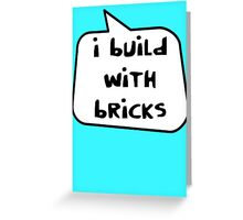 I BUILD WITH BRICKS by Bubble-Tees.com Greeting Card
