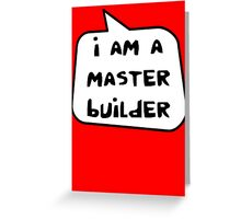 I AM A MASTER BUILDER by Bubble-Tees.com Greeting Card