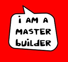 I AM A MASTER BUILDER by Bubble-Tees.com by Bubble-Tees