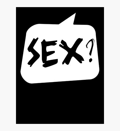 Sex? by Bubble-Tees.com Photographic Print