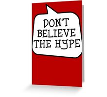 DON'T BELIEVE THE HYPE by Bubble-Tees.com Greeting Card