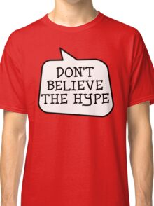 DON'T BELIEVE THE HYPE by Bubble-Tees.com Classic T-Shirt