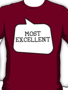 MOST EXCELLENT by Bubble-Tees.com T-Shirt