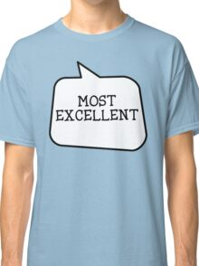 MOST EXCELLENT by Bubble-Tees.com Classic T-Shirt