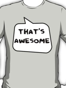 THAT'S AWESOME by Bubble-Tees.com T-Shirt