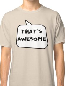 THAT'S AWESOME by Bubble-Tees.com Classic T-Shirt