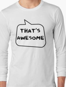THAT'S AWESOME by Bubble-Tees.com Long Sleeve T-Shirt